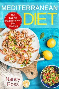 Mediterranean Diet: The Top 47 Mediterranean Diet Recipes