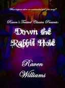 Raven's Twisted Classics presents:  Down the Rabbit Hole