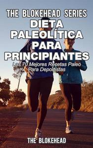 Dieta paleolítica para principiantes - Las 70 mejores recetas paleo para deportistas