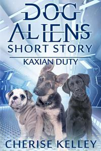 Kaxian Duty: A Dog Aliens Short Story
