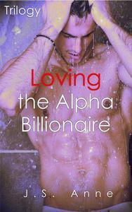 Loving the Alpha Billionaire Trilogy