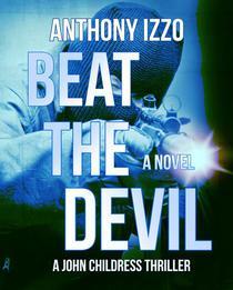 Beat The Devil (A John Childress Thriller)