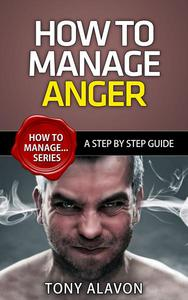 How To Manage Anger - A Step by Step Guide