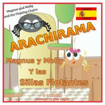 Magnus and Molly and the Floating Chairs. ARACNIRAMA. MAGNUS y MOLLY y las SILLAS FLOTANTES: Spanish Edition.