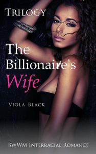 The Billionaire's Wife Trilogy (BWWM Interracial Romance)