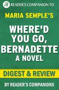 Where'd You Go, Bernadette by Maria Semple | Digest & Review