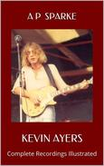 Kevin Ayers: Complete Recordings Illustrated