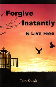 Forgive Instantly & Live Free