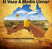 El Vaso A Medio Llenar: Nuestra aventura Australiana