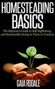 Homesteading Basics: The Beginners Guide to Self-Sufficiency and Sustainable Living in Town or Country