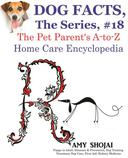 Dog Facts, The Series #18: The Pet Parent's A-to-Z Home Care Encyclopedia