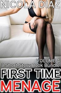 First Time Menage Volume 5- 3 short story book bundle