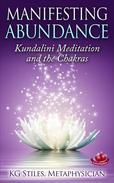 Manifesting Abundance Kundalini Meditation and the Chakras