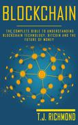 Blockchain: The Complete Bible to Understanding Blockchain Technology, Bitcoin and The Future of Money