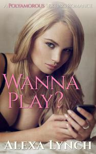 Wanna Play? A Polyamorous Sexting Romance