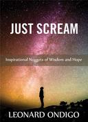 Just Scream: Inspirational Nuggets of Wisdom and Hope
