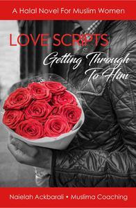 Love Scripts Getting Through To Him - A Halal Novel For Muslim Women