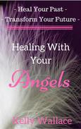 Healing With Your Angels - Work With Your Guides And Accomplish Your Goals!
