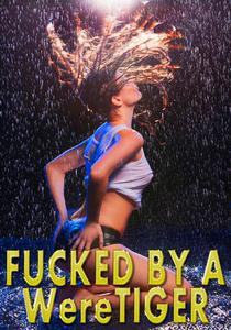 Fucked By A WereTiger: Pounded Hard, Face Fucking, Creampie, Paranormal Shifter, Rough Hardcore Explicit