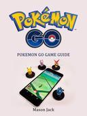 Pokemon Go: Pokemon Go Game Guide