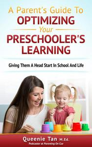A Parent's Guide To Optimizing Your Preschooler's Learning: Giving Them A Head Start in School And Life