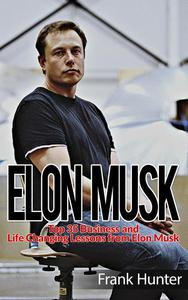 Elon Musk: Top 35 Business and Life Changing Lessons from Elon Musk