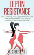 Leptin Resistance: Take Control of Your Leptin Hormone with Diet & Supplements to Lose Weight Naturally & Restore Your Health
