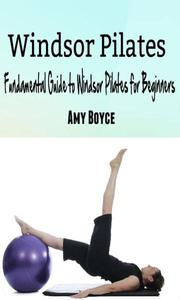 Windsor Pilates: Fundamental Guide to Windsor Pilates for Beginners