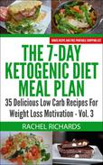 The 7-Day Ketogenic Diet Meal Plan: 35 Delicious Low Carb Recipes For Weight Loss Motivation - Volume 3