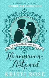 Honeymoon Postponed: A Mr. & Mrs. Darcy Adventure