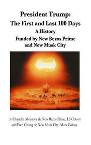 President Trump: The First and Last 100 Days -- A History, Funded by New Bezos Prime and New Musk City