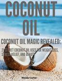 Coconut Oil: Coconut Oil Magic Revealed: 21 Secret Coconut Oil Uses for Weight Loss, Stress Relief, and Beauty