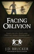 Facing Oblivion: Essays on Life, Death and Grieving from a Nonbeliever
