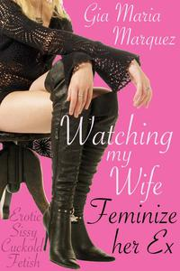 Watching My Wife Feminize Her Ex