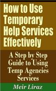 How to Use Temporary Help Services Effectively: A Step by Step Guide to Using Temp Agencies Services