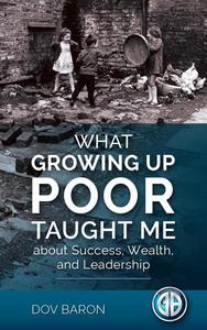 What Growing Up Poor Taught Me about Success, Wealth and Leadership