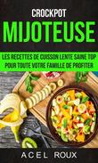 Mijoteuse: Les recettes de cuisson lente saine Top pour toute votre famille de profiter (Crockpot)