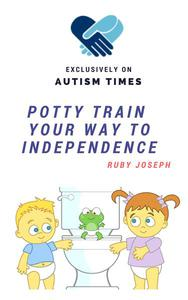 Potty Train Your Way To Independence