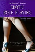 The Beginner's Guide to Erotic Role Playing