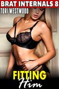 Fitting Him : Brat Internals 8 (Age Gap Erotica Breeding Erotica First Time Erotica Virgin Erotica Alpha Male Erotica)