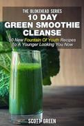 10 Day Green Smoothie Cleanse: 50 New  Fountain Of Youth  Recipes To A Younger Looking You Now