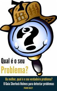 Qual é o seu problema?  Ou melhor, qual é o seu verdadeiro problema?