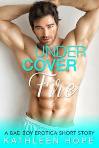 Undercover Fire: A Bad Boy Erotica Short Story