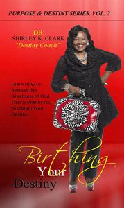 Birthing Your Destiny: Learn How to release the greatness of God