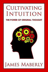Cultivating Intuition: the Power of Original thought
