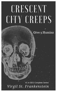 "Crescent City Creeps ""Give 3 Huminz"""