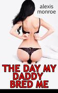 The Day My Daddy Bred Me (Taboo Breeding Erotica)