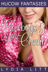 Hucow Fantasies: Cowboys Love Cream 3