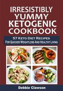 Irresistibly Yummy Ketogenic Cookbook: 57 Keto Diet Recipes For Quicker Weightloss And Healthy Living