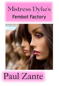 Mistress Dyke's Fembot Factory